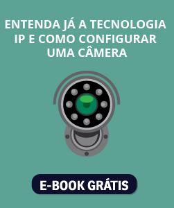 CTA_Entenda já a tecnologia IP e como configurar uma câmera-01